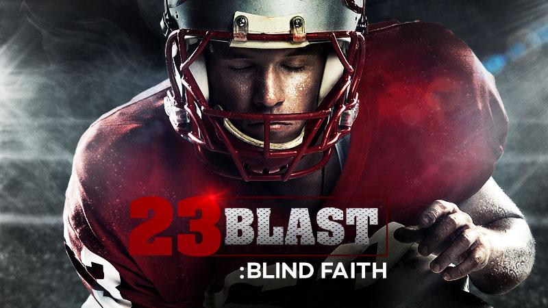 23 Blast: Blind Faith