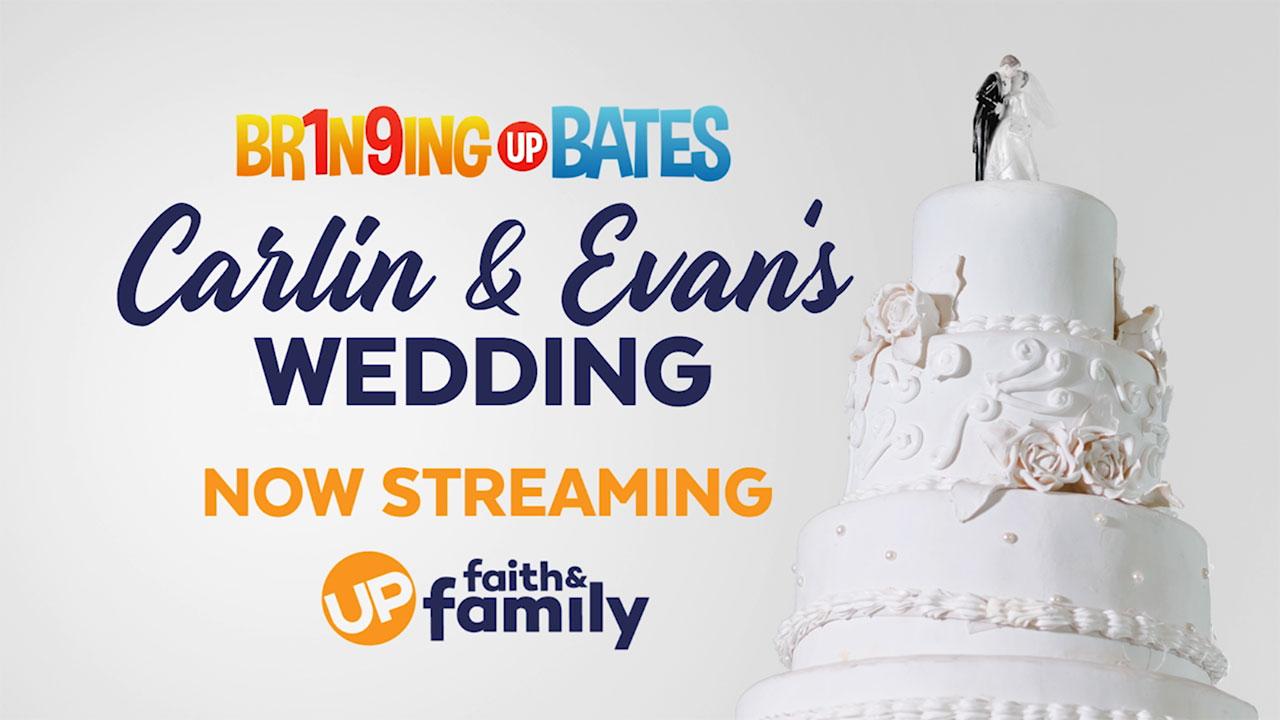 Bringing Up Bates - Watch The Wedding of Carlin Bates & Evan Stewart